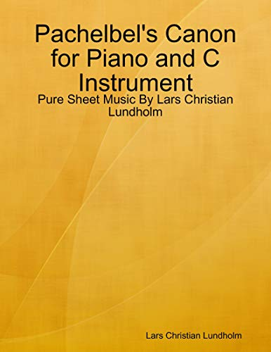Pachelbel's Canon for Piano and C Instrument - Pure Sheet Music By Lars Christian Lundholm (English Edition)