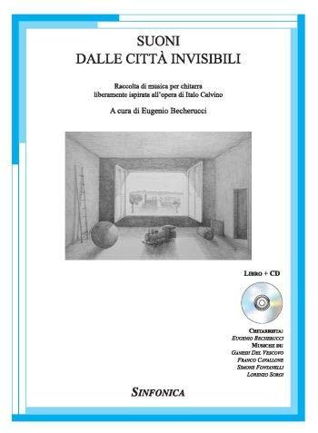 Suoni dalle città invisibili. Raccolta di musica per chitarra liberamente ispirata all'opera di Italo Calvino. Spartito. Con CD-Audio