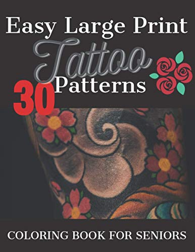 Coloring Book For Seniors: Easy Large Print Tattoo Patterns For Seniors, Adults With Dementia, Peace And Stress Relief