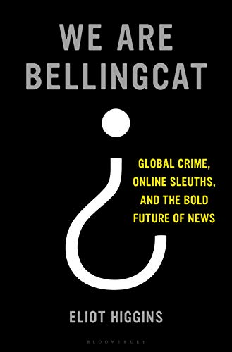 Image of We Are Bellingcat: Global Crime, Online Sleuths, and the Bold Future of News