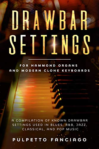 Drawbar Settings: For Hammond Organs and Modern Clone Keyboards; A Compilation of Known Drawbar Settings used in Blues, R&B, Jazz, Classical and Pop Music (English Edition)