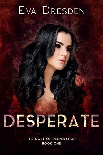 Desperate (Cost of Desperation Book 1) by [Eva Dresden]