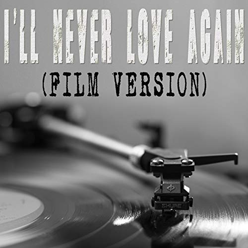 I'll Never Love Again (From 'A Star Is Born') [Film Version] [Originally By Lady Gaga and Bradley Cooper] [Instrumental]