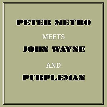 Peter Metro Meets John Wayne and Purpleman