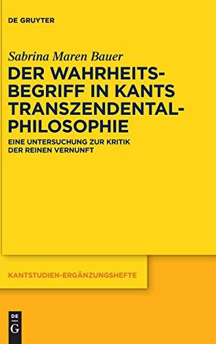 Der Wahrheitsbegriff in Kants Transzendentalphilosophie: Eine Untersuchung zur Kritik der reinen Vernunft (Kantstudien-Ergänzungshefte, 211)