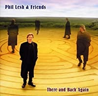 There And Back Again by Phil Lesh & Friends (2002-10-09)