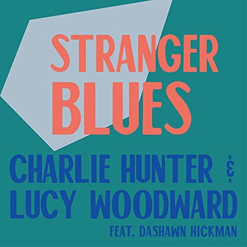 Charlie Hunter & Lucy Woodward feat. Dashawn Hickman