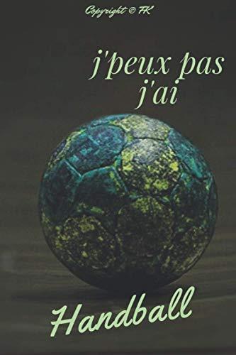 J'peux pas j'ai HANDBALL: Cahier de notes de handball -Carnet de notes lignées pour les athlètes de handball - amateur ou professionnel, journal ligné ... - idée de cadeau originale-handball livre