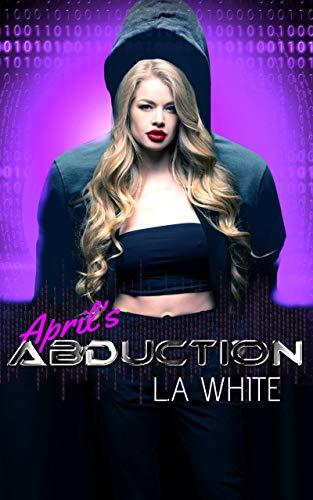April's Abduction : A Techno Thriller Romance