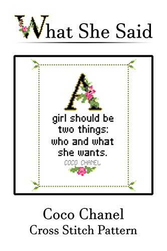 Coco Chanel Quote Cross Stitch Pattern No. 1: A Girl Should Be Two Things: Who And What She Wants. (English Edition)