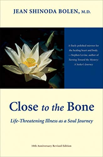 Close to the Bone: Life-Threatening Illness as a Soul Journey (English Edition)