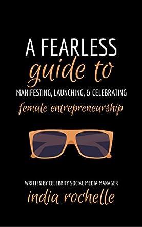 A Fearless Guide To Manifesting, Launching, & Celebrating Female Entrepreneurship