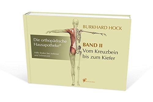 Die Orthopädische Hausapotheke – Band II: Hilfe finden bei Arthrose und Schmerzen – in Ihren Kreuzdarmbein-Gelenken (ISG), der Lenden-, Brust- und Halswirbelsäule, sowie den Kiefer-Gelenken.