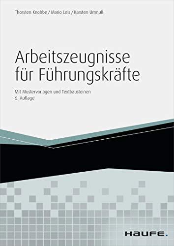 Arbeitszeugnisse für Führungskräfte - mit Arbeitshilfen online: Mit Mustervorlagen und Textbausteinen (Haufe Fachbuch)