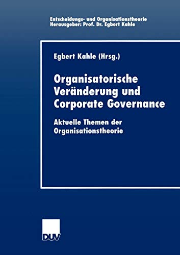 Organisatorische Veränderung und Corporate Governance. Aktuelle Themen der Organisationstheorie (Entscheidungs- und Organisationstheorie)