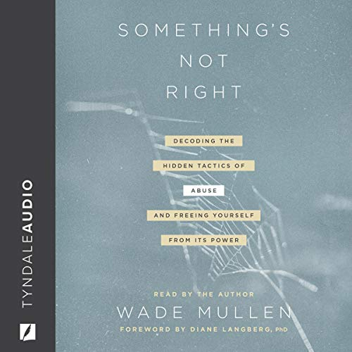 Something's Not Right: Decoding the Hidden Tactics of Abuse - and Freeing Yourself from Its Power