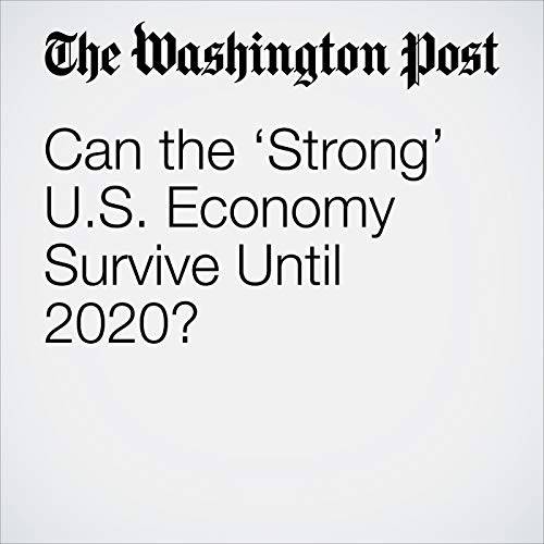 Can the 'Strong' U.S. Economy Survive Until 2020? copertina