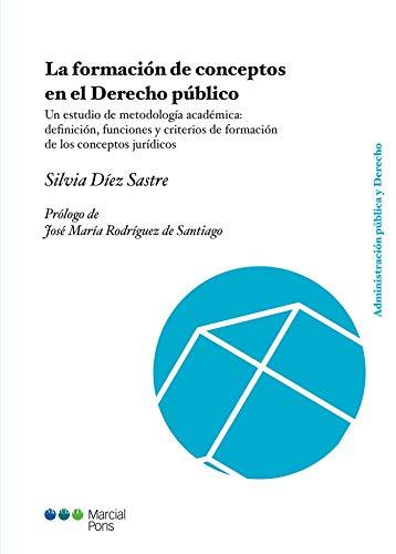 La formación de conceptos en el Derecho público: Un estudio de metodología académica: definición, funciones y criterios de formación de los conceptos jurídicos (Administración pública y Derecho)