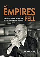 As Empires Fell: The Life and Times of Lee Hau-Shik, the First Finance Minister of Malaya