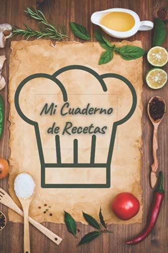 Mi Cuaderno de Recetas: Libro de Cocina para completar con tus Recetas Personalizadas. 125 Recetas con Índice y notas.