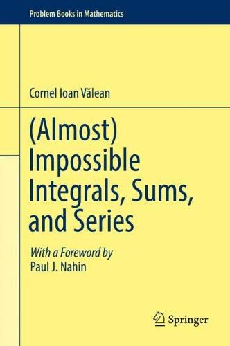 (Almost) Impossible Integrals, Sums, and Series (Problem Books in Mathematics)