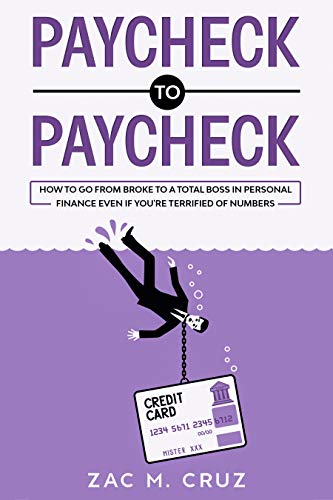 Paycheck to Paycheck: How to go from broke to a total boss in personal finance even if you\'re terrified of numbers (English Edition)