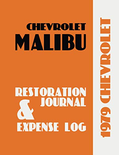 1979 MALIBU - Restoration Journal and Expense Log: Car restorers and collectors love documentation. Keep accurate, in-depth records of your car's ... easy-to-use journal and expense log book!