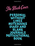 The Black Cover Personal Without Lines Notebooks Diary And Blank Journals Motivational Book: Large Papers 8.5 X 11 Inches 100 Sheets Thick Paper Lined Unlined For Writers Under 10 Dollars