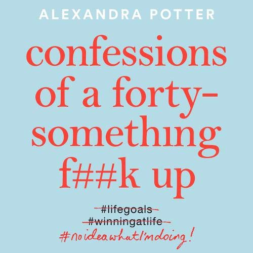 Confessions of a Forty-Something F**k Up cover art