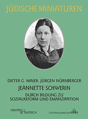 Jeannette Schwerin: Durch Bildung zu Sozialreform und Emanzipation (Jüdische Miniaturen)