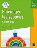 Aménager les espaces - Les gestes clés - Maternelle - Gestes clés