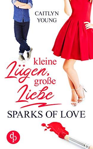 Kleine Lügen, große Liebe: Sparks of Love by [Caitlyn Young]