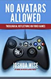 no avatars allowed: theological reflections on video games (english edition)