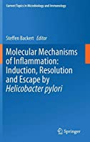 Molecular Mechanisms of Inflammation: Induction, Resolution and Escape by Helicobacter pylori (Current Topics in Microbiology and Immunology, 421)