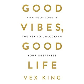 Good Vibes, Good Life     How Self-Love Is the Key to Unlocking Your Greatness              By:                                                                                                                                 Vex King                               Narrated by:                                                                                                                                 Vex King                      Length: 4 hrs and 10 mins     24 ratings     Overall 4.9