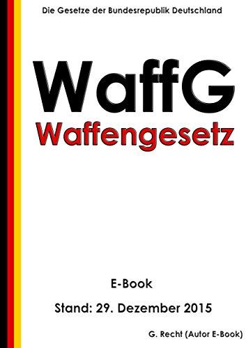 Waffengesetz (WaffG) - E-Book - Stand: 29. Dezember 2015
