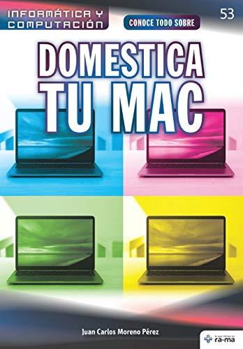 Conoce todo sobre Domestica tu Mac: 53 (Colecciones ABG - Informática y Computación)