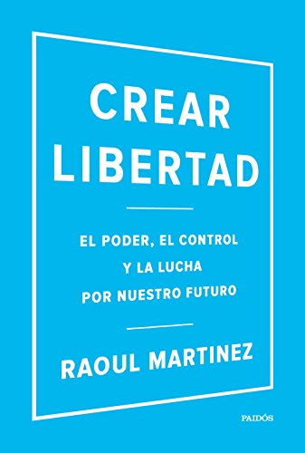 Crear libertad: El poder, el control y la lucha por nuestro futuro (Contextos)