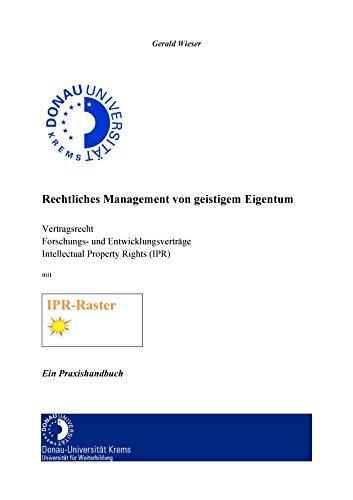 Rechtliches Management von geistigem Eigentum: Vertragsrecht Forschungs- und Entwicklungsverträge Intellectual Property Rights (IPR)  Inkl. IPR-Raster