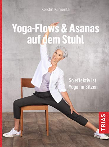 Yoga - Flows & Asanas auf dem Stuhl: So effektiv ist Yoga im Sitzen (German Edition)