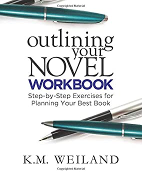 Outlining Your Novel Workbook  Step-by-Step Exercises for Planning Your Best Book  Helping Writers Become Authors