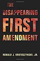 The Disappearing First Amendment