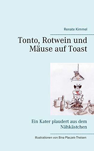 Tonto, Rotwein und Mäuse auf Toast: Ein Kater plaudert aus dem Nähkästchen: Ein Kater plaudert aus dem Nhkstchen