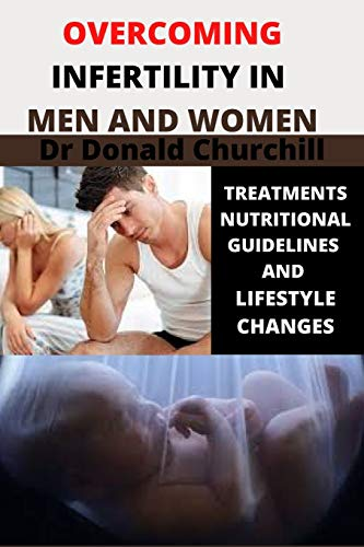 OVERCOMING INFERTILITY IN MEN AND WOMEN: TREATMENTS, NUTRITIONAL GUIDELINES AND LIFESTYLE CHANGES