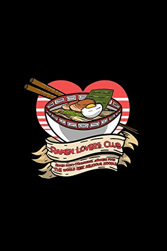 Ramen Lovers Club Ramen Party- Traditional Japanese Food The World Best Delicious Noodle: Lined Journal - Ramen Lovers Club Cute Japanese Noodles ... ... For Men Women - 6x9 120 p [Idioma Inglés]