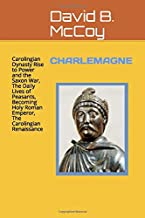 CHARLEMAGNE: Carolingian Dynasty Rise to Power and the Saxon War,  The Daily Lives of Peasants,  Becoming Holy Roman Emperor,  The Carolingian Renaissance