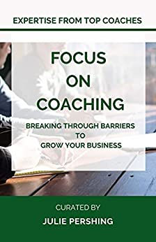 Focus on Coaching: Breaking Through Barriers to Grow Your Business by [Julie Pershing]