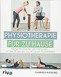Physiotherapie für zu Hause: Häufige Beschwerden selbst behandeln – mit über 90 Übungen aus...