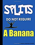 Splits Do Not Require a Banana Gymnastics Composition Notebook: College Ruled Blank Lined Paper Book, 100 pages (50 Sheets), 9 3/4 x 7 1/2 inches BLUE (Gymnast Gear Gift Ideas, Band 4) - Best Trendy Choices
