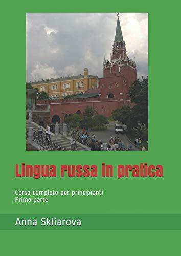 Lingua russa in pratica: Corso completo per principianti. Prima parte